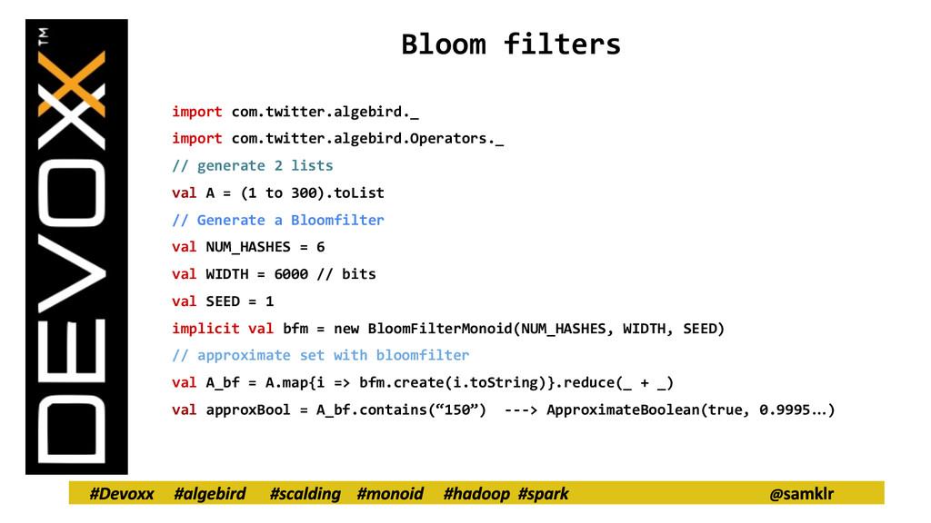Bloom filters import com.twitter.algebird._ imp...