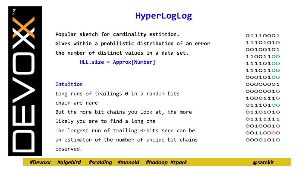 HyperLogLog Popular sketch for cardinality esti...