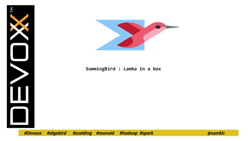 SummingBird : Lamba in a box