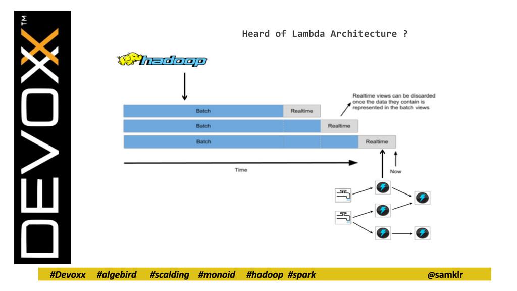 Heard of Lambda Architecture ?