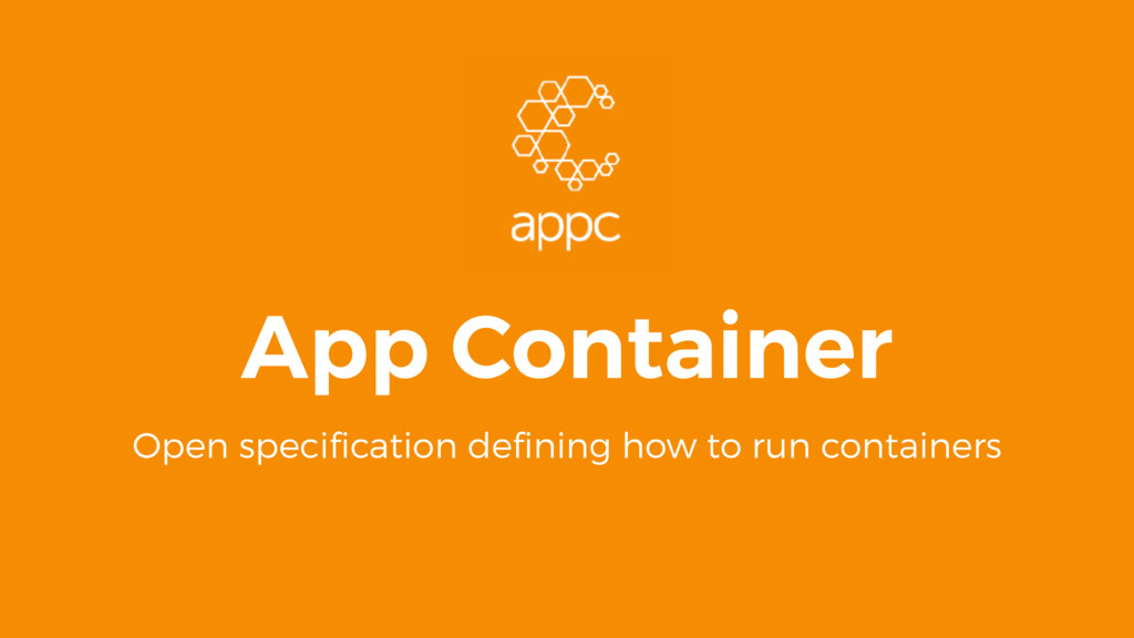 App Container Open specification defining how to ...