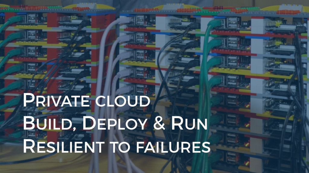 PRIVATE CLOUD BUILD, DEPLOY & RUN RESILIENT TO ...