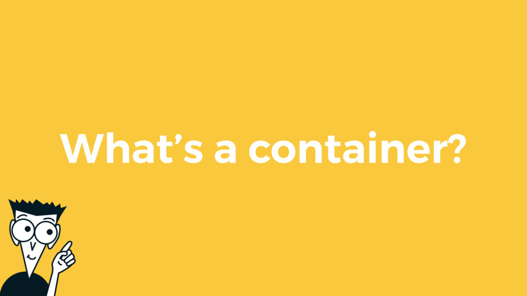 What's a container?