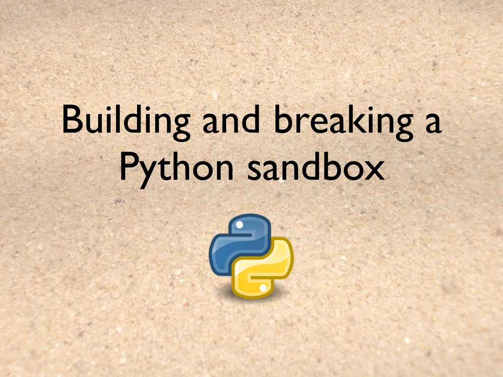 Building and breaking a Python sandbox