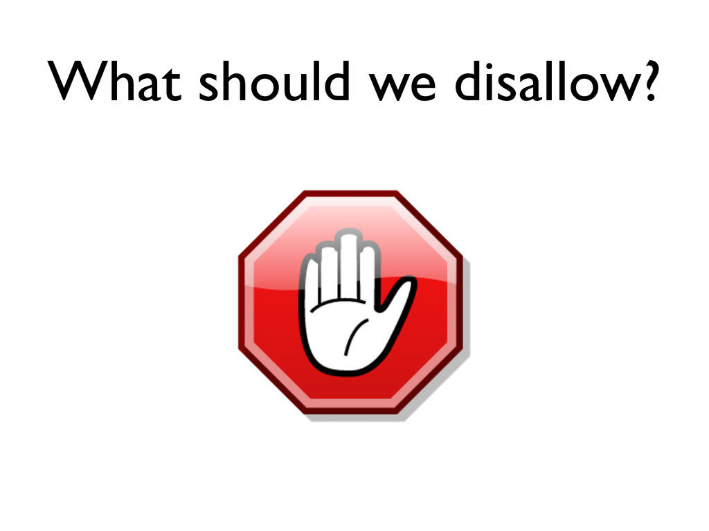 What should we disallow?
