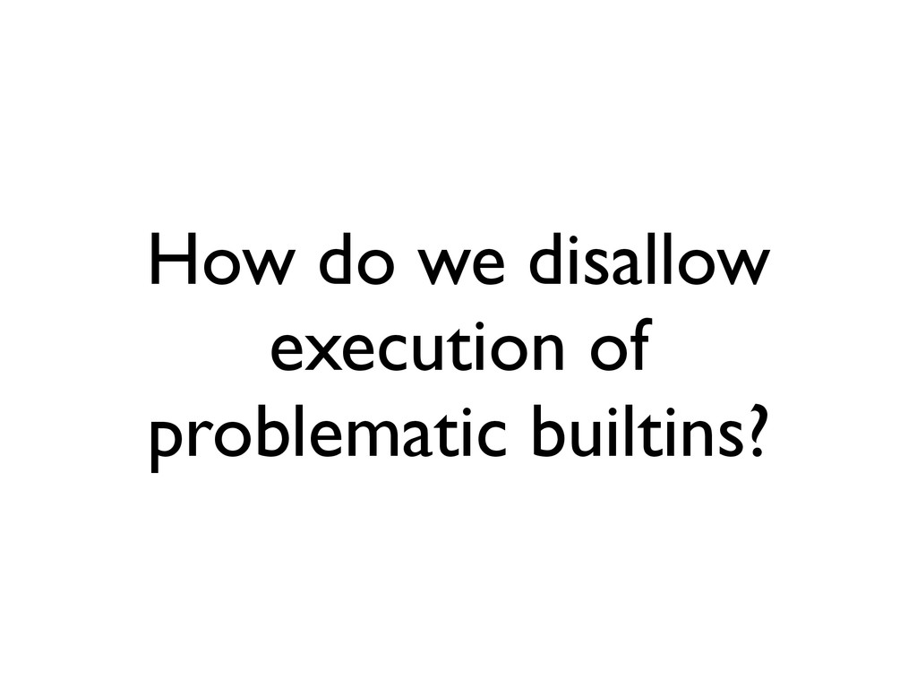 How do we disallow execution of problematic bui...