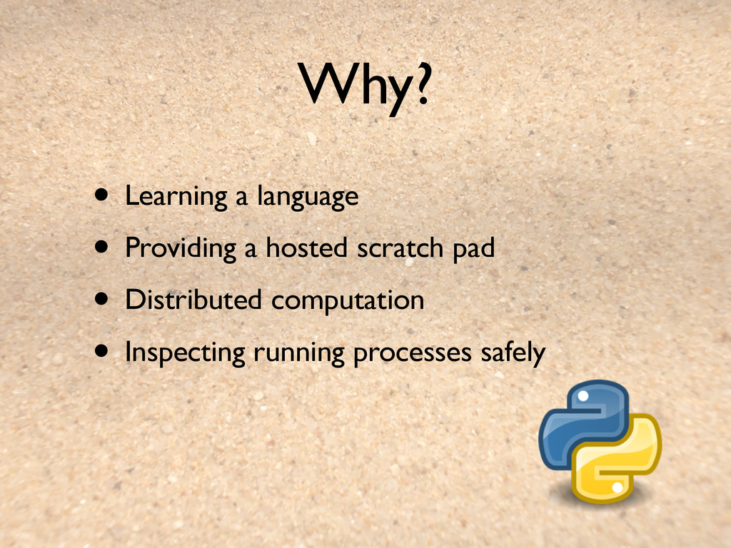 Why? • Learning a language • Providing a hosted...