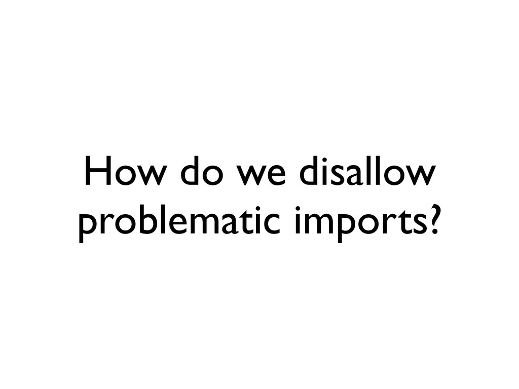 How do we disallow problematic imports?