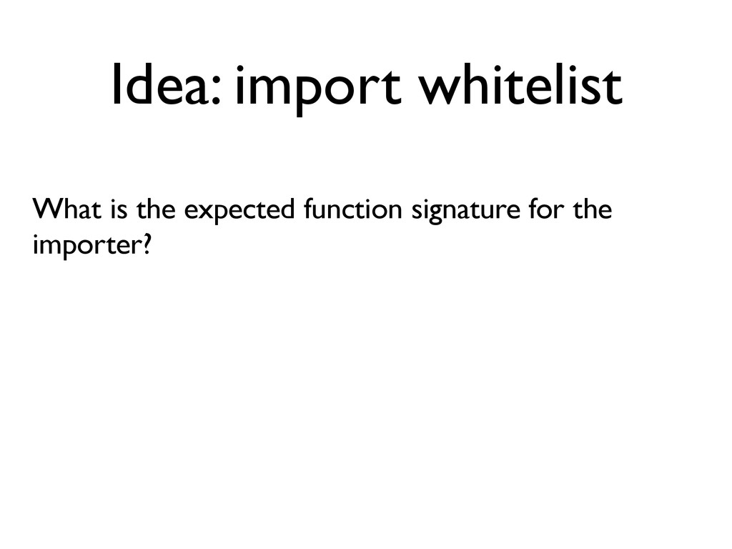 Idea: import whitelist What is the expected fun...