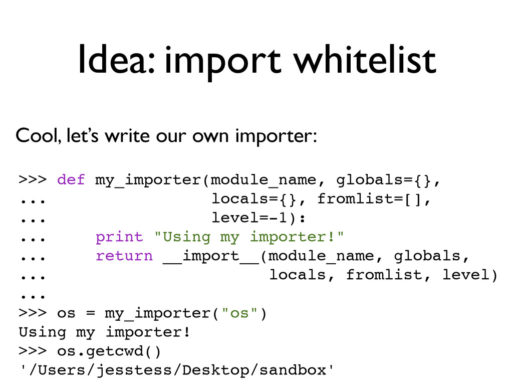 >>> def my_importer(module_name, globals={}, .....