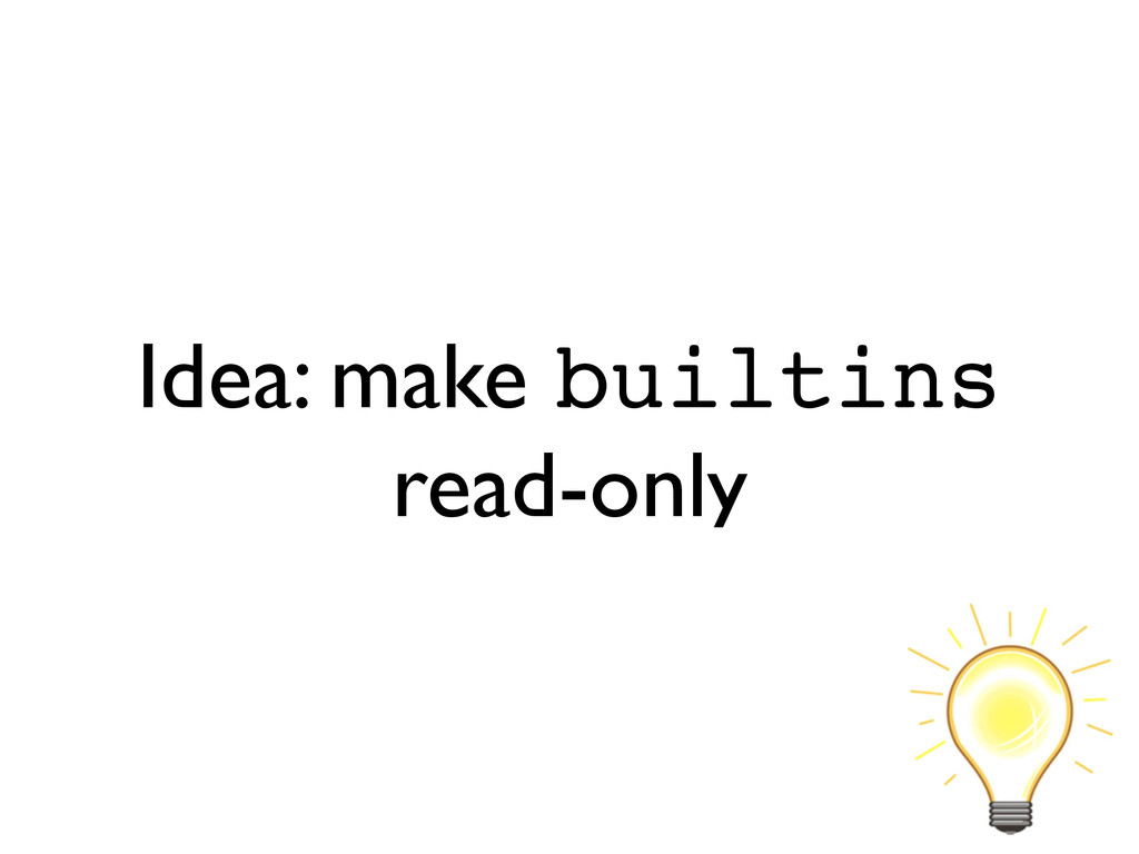 Idea: make builtins read-only