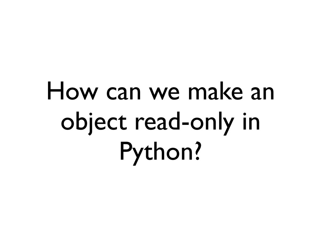 How can we make an object read-only in Python?