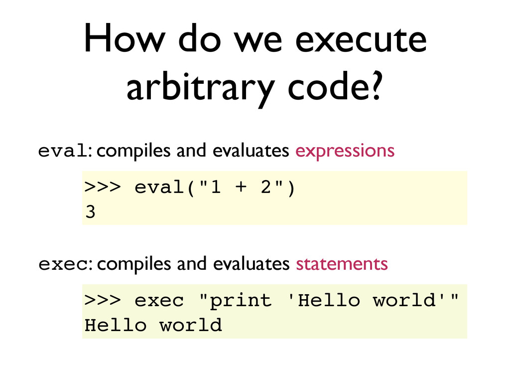 How do we execute arbitrary code? exec: compile...