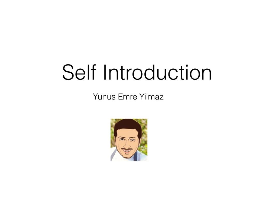 Self Introduction Yunus Emre Yilmaz