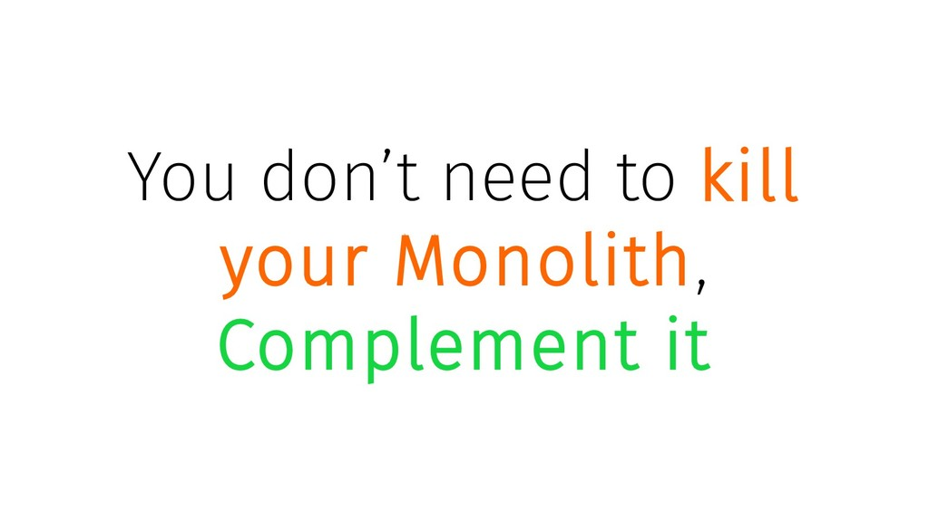 You don't need to kill your Monolith, Complemen...