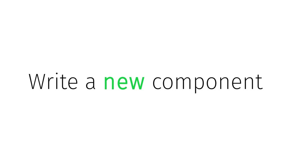 Write a new component