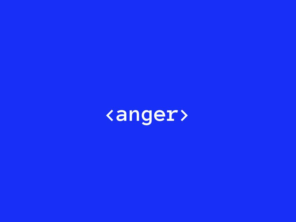 <anger>