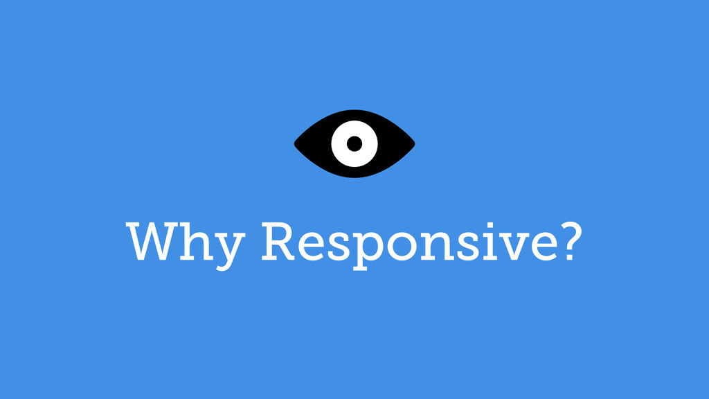 Why Responsive?