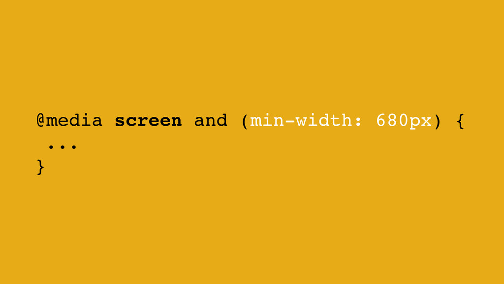 @media screen and (min-width: 680px) { ... }