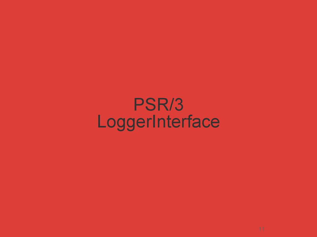 PSR/3 LoggerInterface 11
