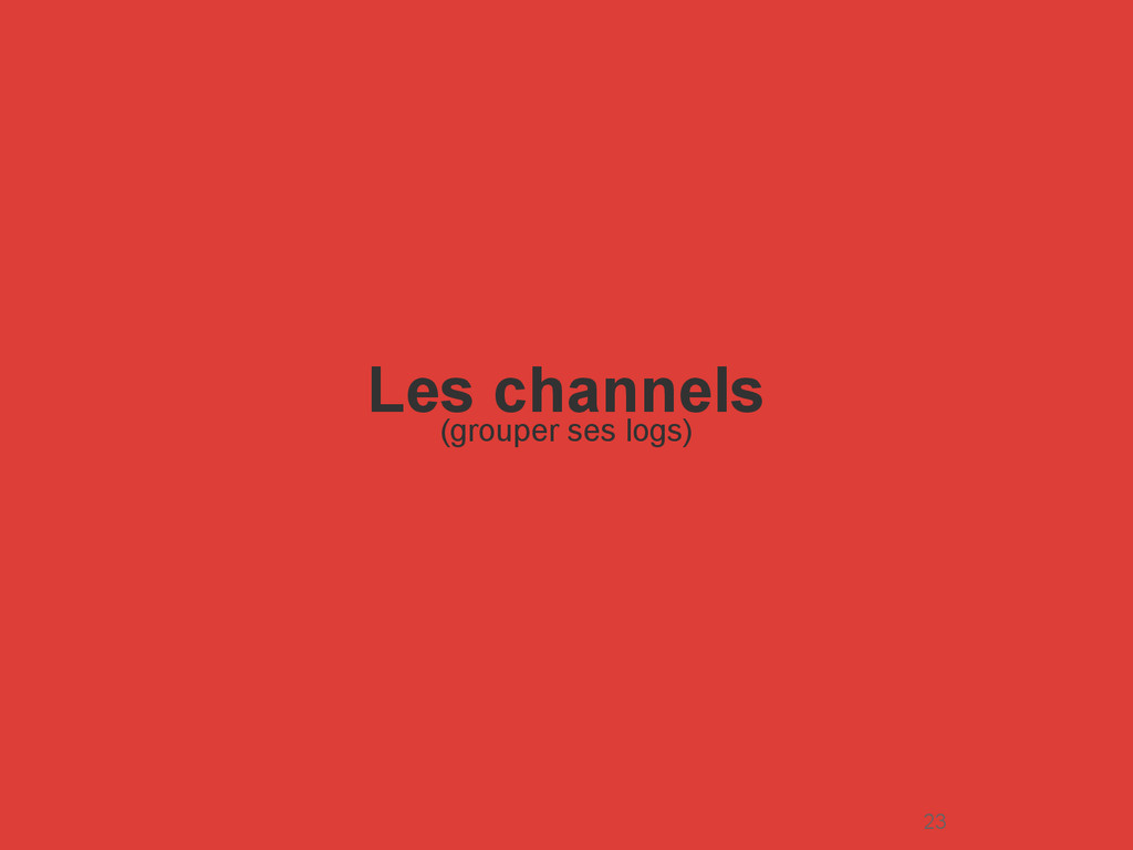Les channels (grouper ses logs) 23