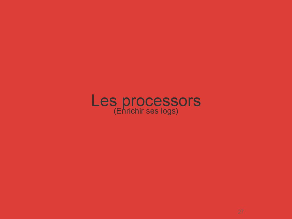 Les processors (Enrichir ses logs) 27