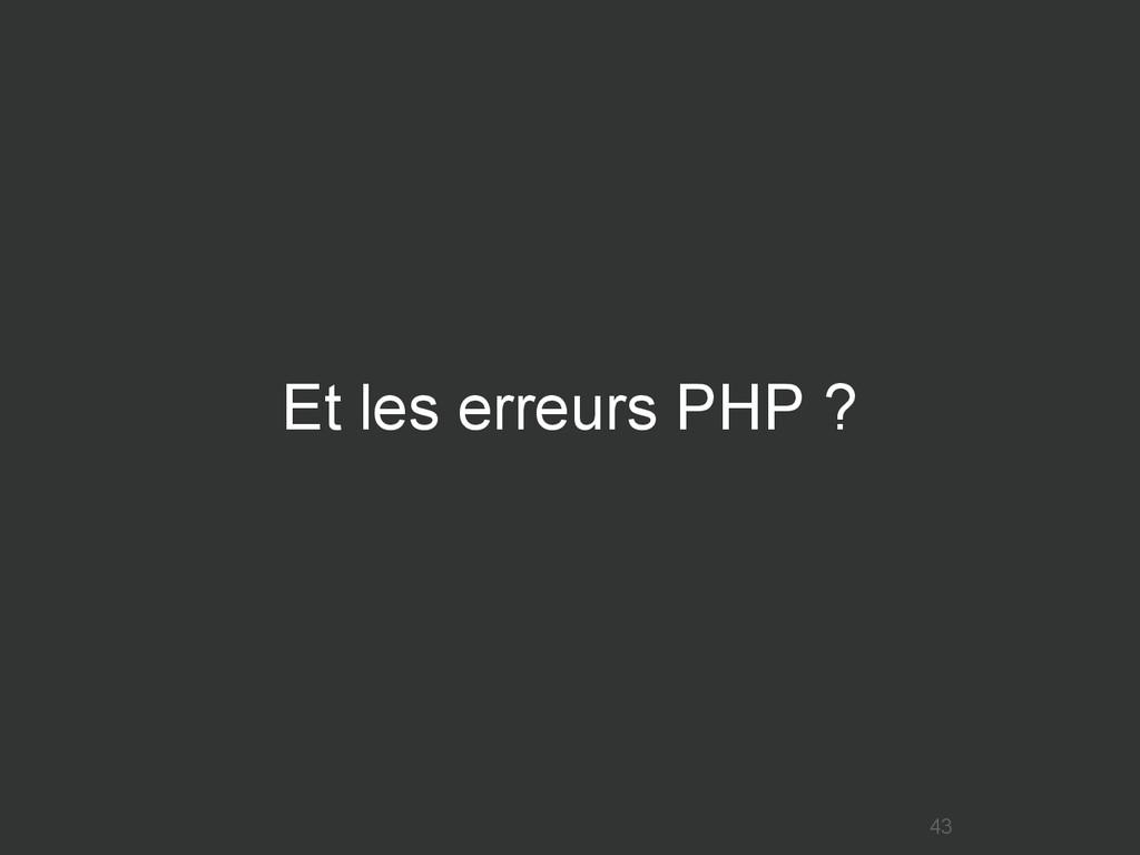 Et les erreurs PHP ? 43
