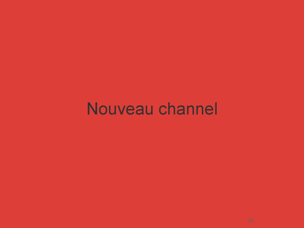 Nouveau channel 46
