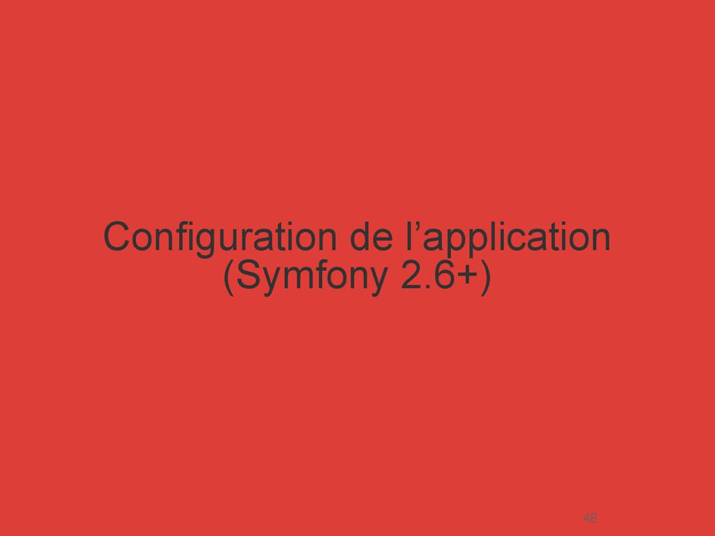 Configuration de l'application (Symfony 2.6+) 48