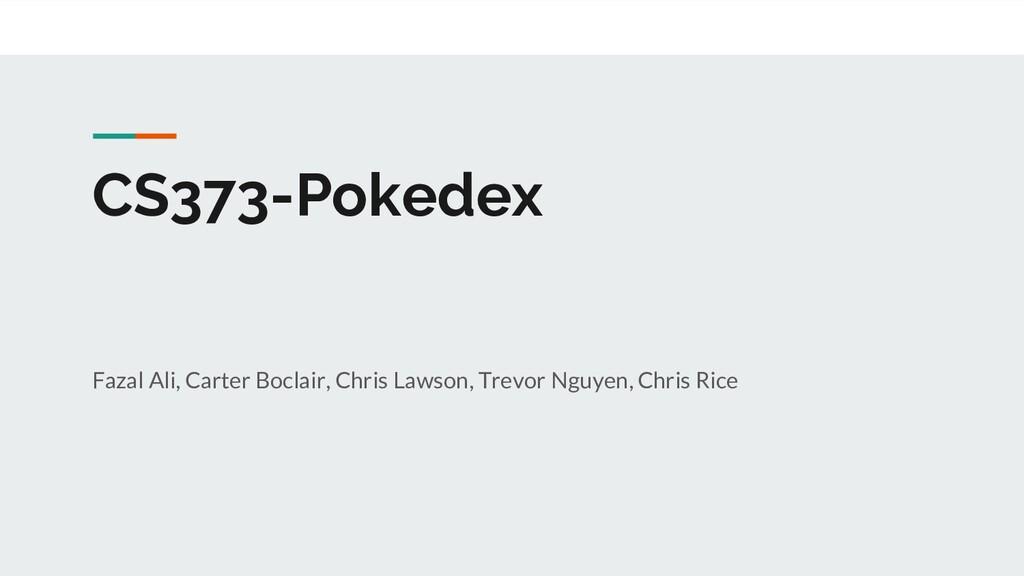 CS373-Pokedex Fazal Ali, Carter Boclair, Chris ...