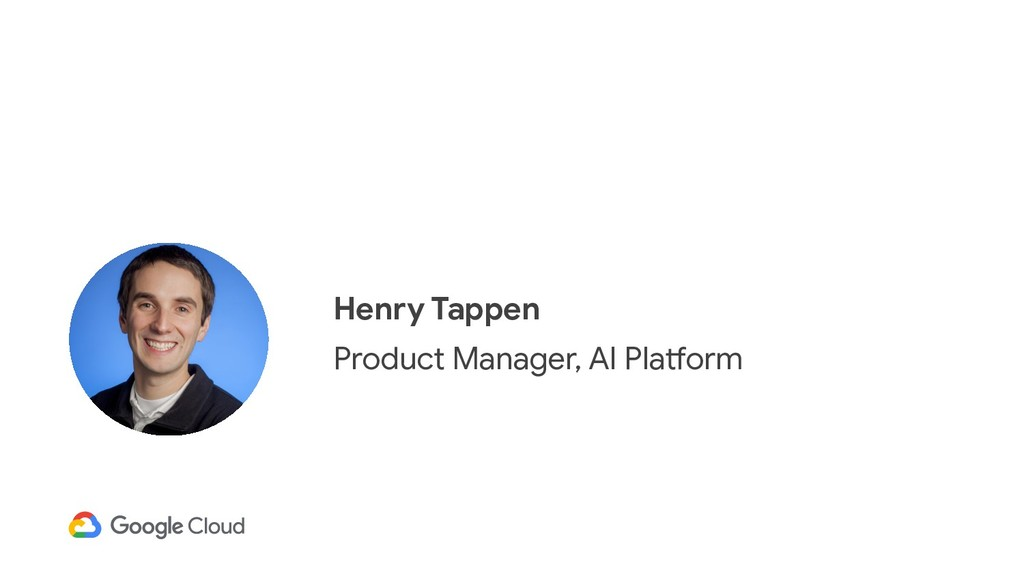 Henry Tappen Product Manager, AI Platform