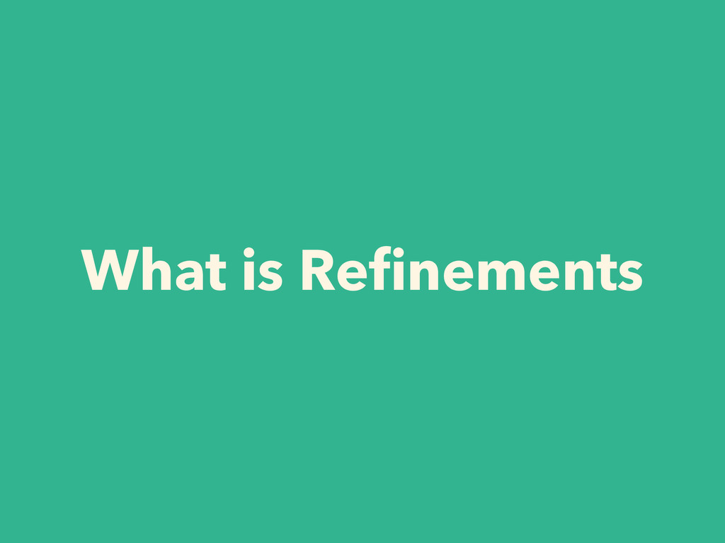 What is Refinements