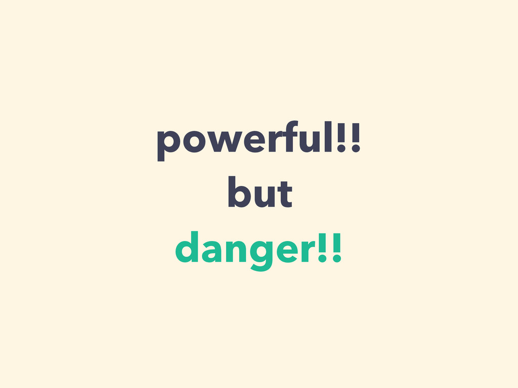 powerful!! but danger!!