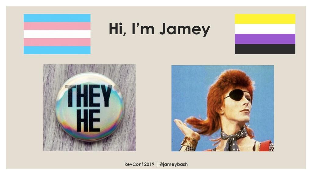 RevConf 2019 | @jameybash Hi, I'm Jamey