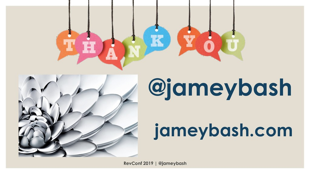 RevConf 2019 | @jameybash @jameybash jameybash....