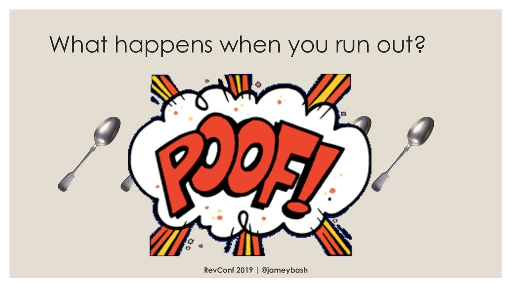 What happens when you run out? RevConf 2019 | @...
