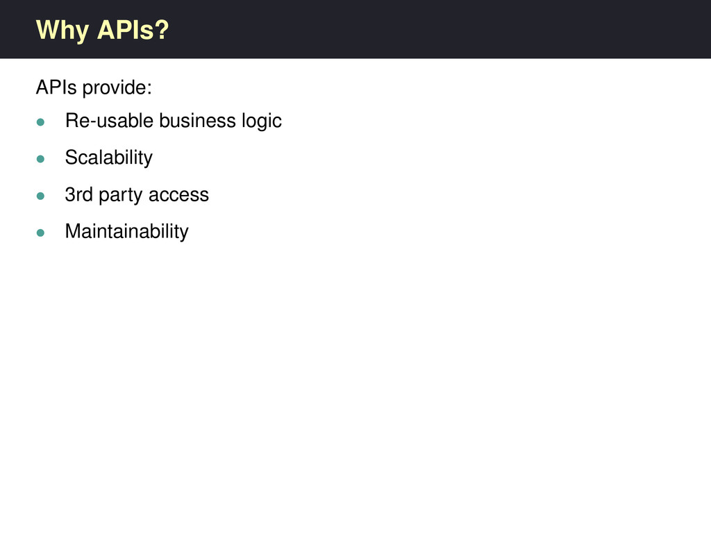 Why APIs? APIs provide: • Re-usable business lo...