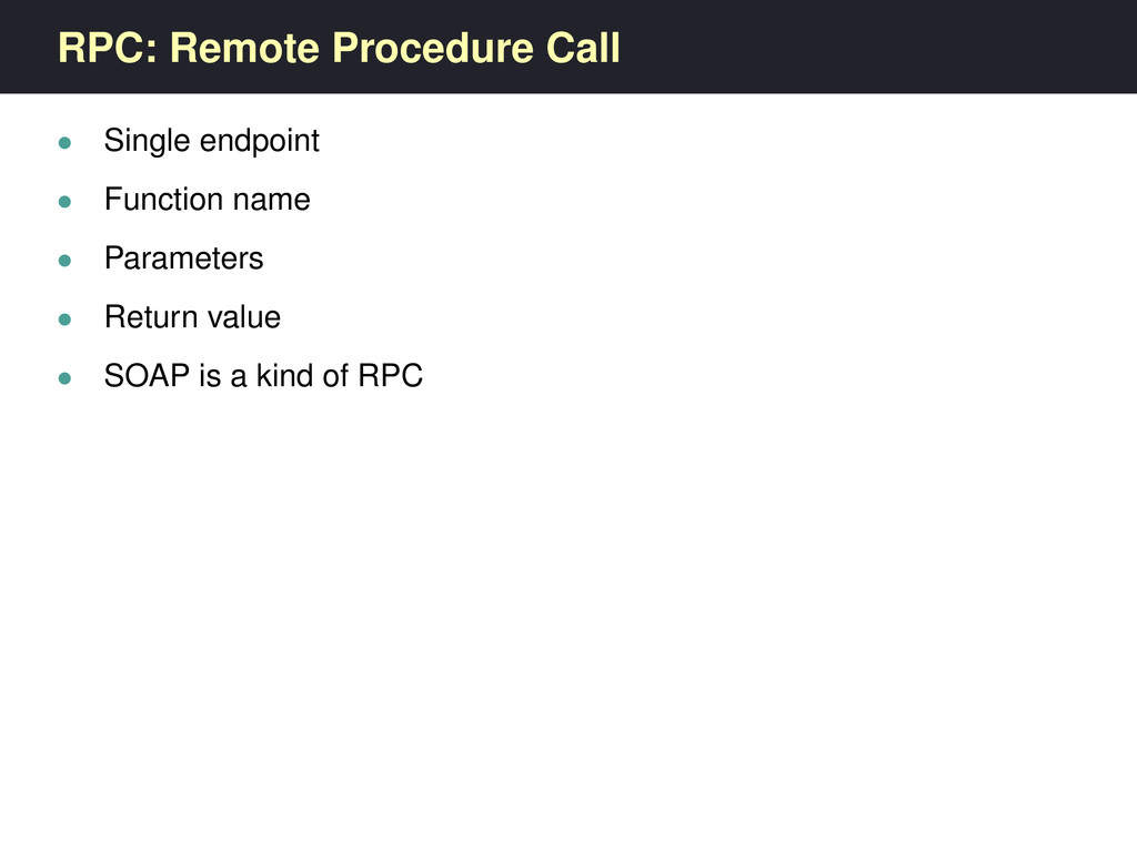 RPC: Remote Procedure Call • Single endpoint • ...