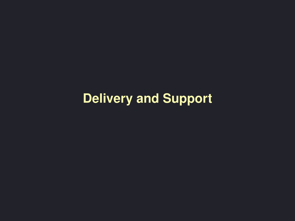 Delivery and Support