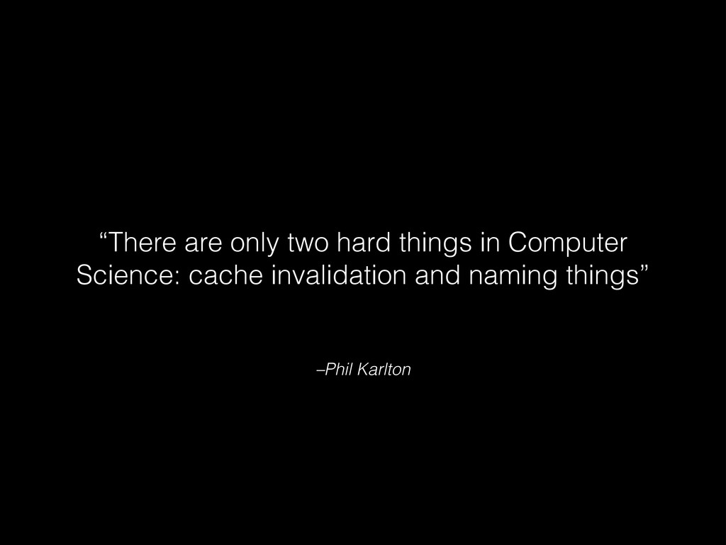 """–Phil Karlton """"There are only two hard things i..."""
