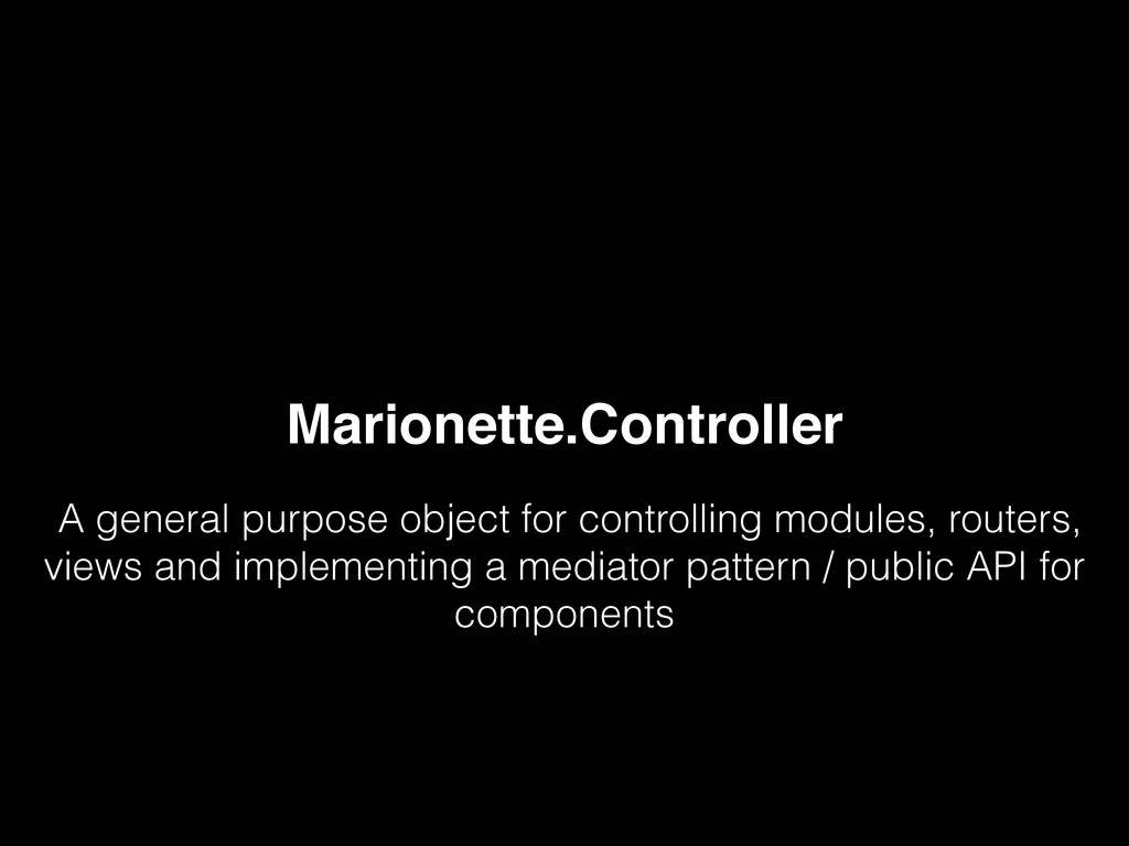 Marionette.Controller A general purpose object ...