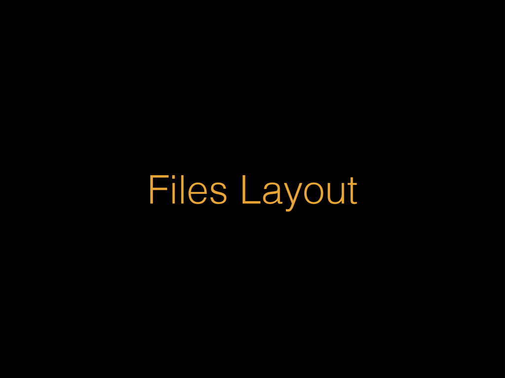 Files Layout