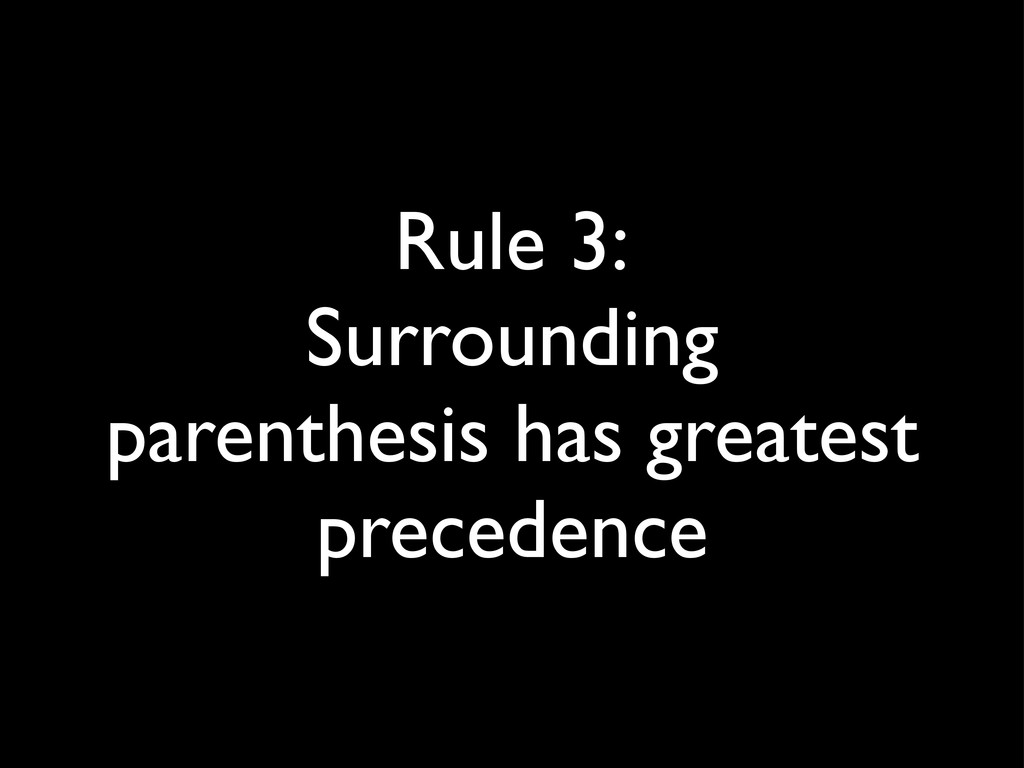 Rule 3: Surrounding parenthesis has greatest pr...