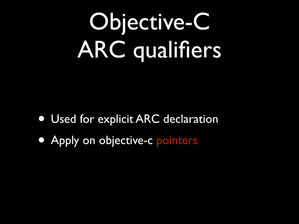 Objective-C ARC qualifiers • Used for explicit A...