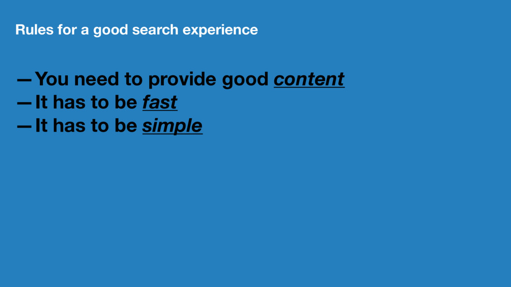 Rules for a good search experience —You need to...