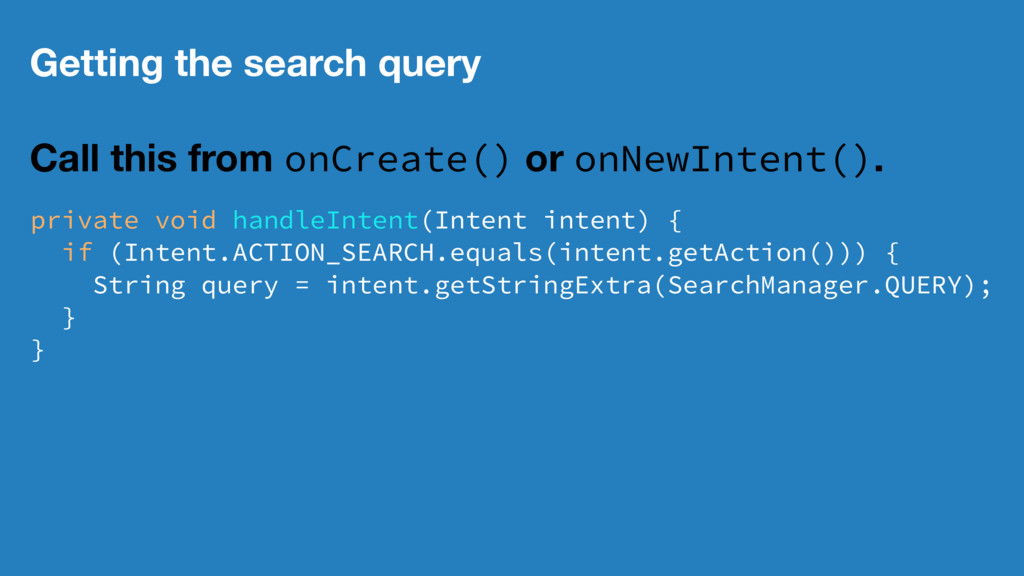 Getting the search query Call this from onCreat...