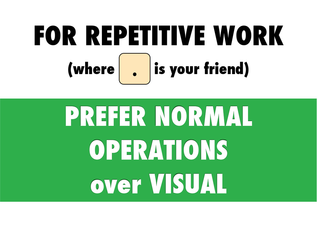 FOR REPETITIVE WORK (where dot is your friend) ...