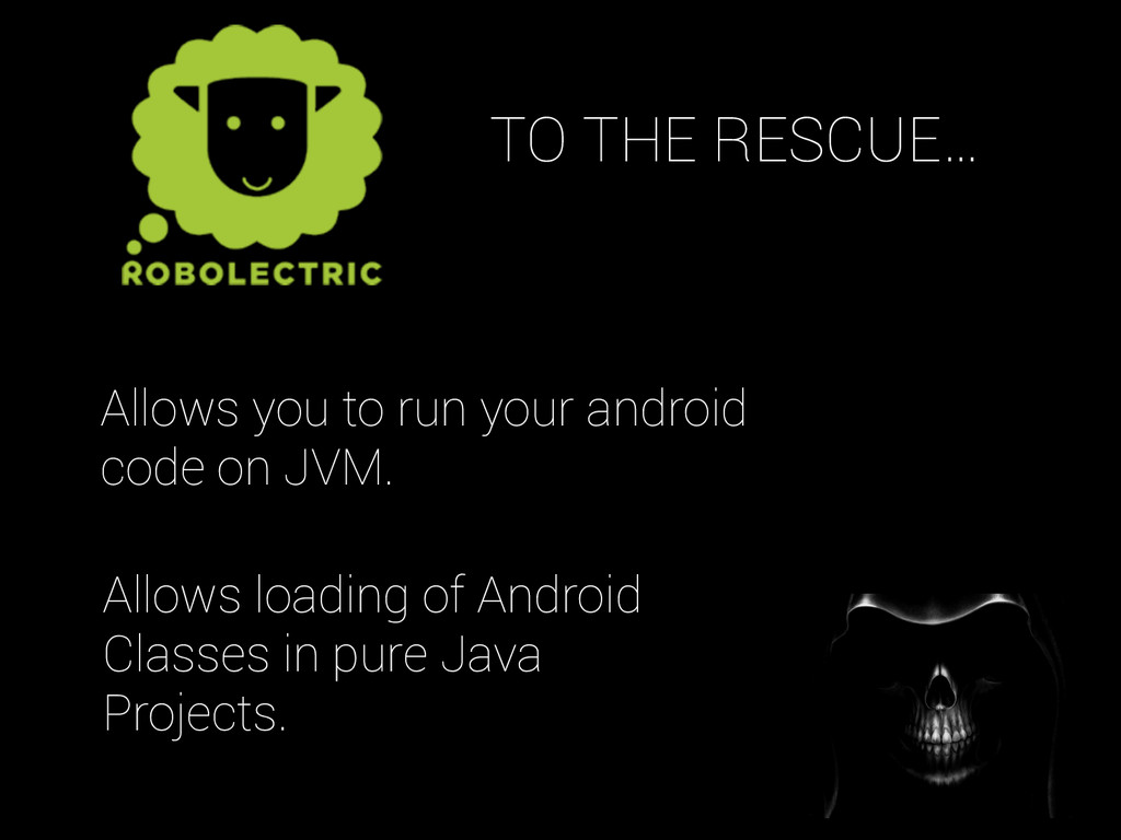 Allows you to run your android code on JVM. All...