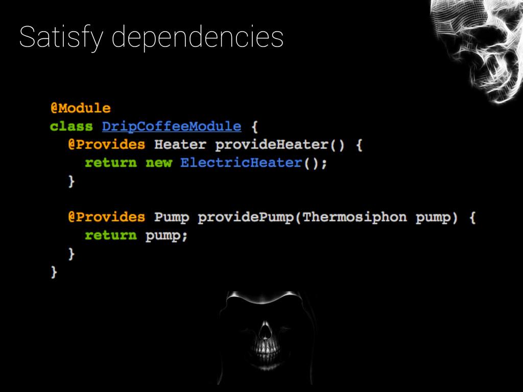 Satisfy dependencies