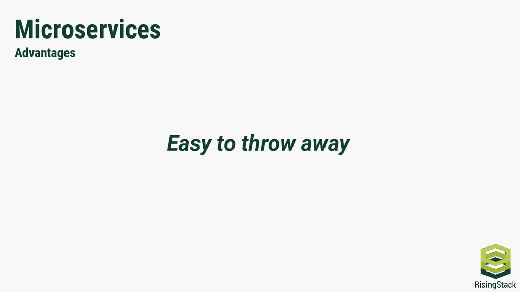 Microservices Advantages Easy to throw away